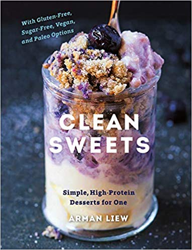 Clean Sweets: Simple, High-Protein Desserts for One by Arman Liew.