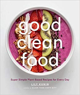 Cover of Good Clean Food : Super Simple Plant-Based Recipes for Every Day by Lily Kunin.