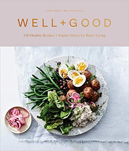 Well+Good Cookbook: 100 Healthy Recipes + Expert Advice for Better Living by Alexia Brue and Melisse Gelula.